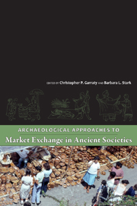 Archaeological Approaches to Market Exchange in Ancient Societies